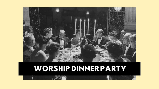 Worship Dinner Party