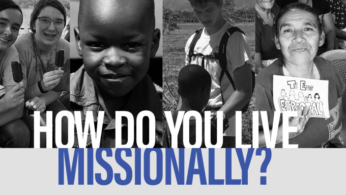 How Do You Live Missionally?
